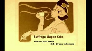 Suffrage Wagon Cafe: nellie Bly