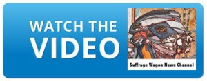 WATCH THE VIDEO ON SUFFRAGE WAGON